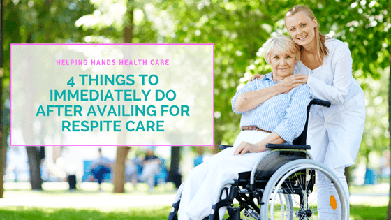 4 Things to Immediately Do After Availing for Respite Care